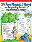 25 Fun Phonics Plays for Beginning Readers: Engaging, Reproducible Plays That Target and Teach Key Phonics Skills-And Get Kids Eager to Read! by Pamela Chanko (Paperback / softback)