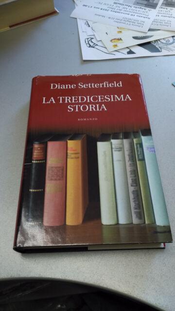 LA TREDICESIMA STORIA, Diane Setterfield, Mondadori 2007, CARTONATO!