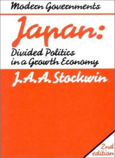 Japan: Divided Politics in a Growth Economy By J a a Stockwin