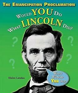 Emancipation-Proclamation-Would-You-Do-What-Lincoln-Did-by-Landau-Elaine