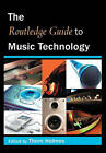 The Routledge Guide to Music Technology by Thom Holmes (Paperback, 2006)