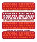 Israeli Society and its Defense Establishment: The Social and Political Impact of a Protracted Violent Conflict by Taylor & Francis Ltd (Hardback, 1984)