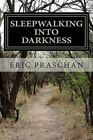 Sleepwalking Into Darkness: (The James Women Trilogy Book 2) by Eric Praschan (Paperback / softback, 2013)
