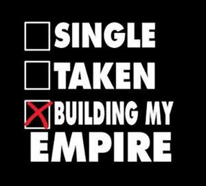 single taken busy building my empire meaning flirten mit bekannten
