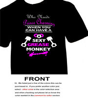Who Needs Prince Charming When You Can Have A Grease Monkey Funny T - Mechanic