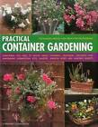 Practical Container Gardening: 150 Planting Ideas in 1400 Step-by-Step Photographs: Everything You Need to Know About Planning, Designing, Growing and Planting Inspirational Pots, Planters, Window Boxes and Hanging Baskets by Stephanie Donaldson (Hardback, 2013)