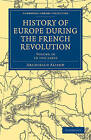 History of Europe During the French Revolution 2 Part Set by Sir Archibald Alison (Multiple copy pack, 2011)