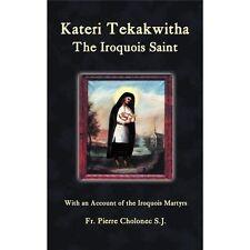 Kateri Tekakwitha, the Iroquois Saint by Pierre Cholonec (2012, Paperback)