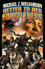 Better to Beg Forgiveness by Michael Z. Williamson (Book, 2009)