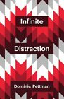 Infinite Distraction: Paying Attention to Social Media by Dominic Pettman (Hardback, 2016)