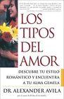 Los Tipos de Amor: Descubre Tu Estilo Romantico y Encuentra Tu Alma Gemela by Alexander Avila (Paperback / softback, 2002)