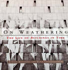 On Weathering: The Life of Buildings in Time by David Leatherbarrow, Mohsen Mostafavi (Paperback, 1993)