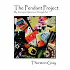 The Pendant Project: My Journey to Awareness Through Art by Thurston Gray (Paperback / softback, 2012)
