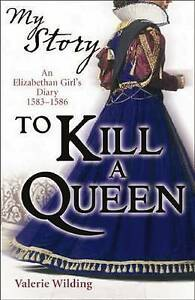 To-Kill-a-Queen-an-Elizabethan-Girl-039-s-diary-1583-1586-My-Story-Wilding-Va
