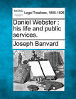 Daniel Webster: His Life and Public Services. by Joseph Banvard (Paperback / softback, 2010)