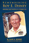 Remembering Roy E. Disney: Memories and Photos of a Storied Life by David A. Bossert (Hardback, 2013)