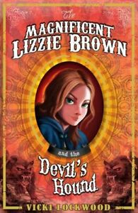 The-Magnificent-Lizzie-Brown-and-the-Devil-039-s-Hound-Lockwood-Vicki-New-Book