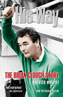 His Way: The Brian Clough Story by Patrick Murphy (Paperback, 2004)