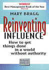 Reinventing Influence: How to Get Things Done in a World Without Authority by Mary Bragg (Paperback, 1996)