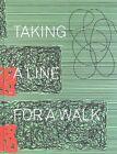 Taking a Line for a Walk by Martina Dobbe, Regine Bonnefoit, Fabienne Eggelhofer (Hardback, 2014)