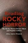 Reading Rocky Horror: The Rocky Horror Picture Show and Popular Culture by Jeffrey Andrew Weinstock (Paperback, 2015)