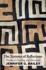 Textures of Reflections 9781453540169 by Jennifer G Bailey Paperback