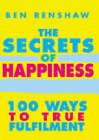 The Secrets of Happiness: 100 Ways to True Fulfilment by Ben Renshaw (Paperback, 2003)