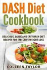Dash Diet Cookbook: Delicious, Quick and Easy Dash Diet Recipes for Effective Weight Loss by Colleen Taylor (Paperback / softback, 2015)