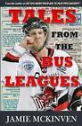 Tales from the Bus Leagues: 100 Wild Stories about Life on the Road and Behind the Scenes, Through the Eyes of a Career Minor Leaguer by Jamie McKinven (Paperback / softback, 2015)