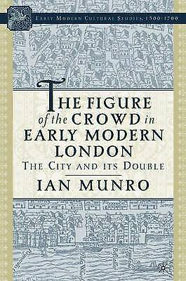 1 of 1 - USED (VG) The Figure of the Crowd in Early Modern London: The City and its Doubl