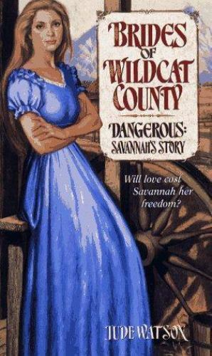 Dangerous: Savannah's Story (Brides of Wildcat County, Book 1) by Jude Watson