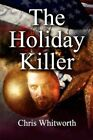 The Holiday Killer by Chris Whitworth 9781448966783