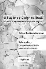 O Estado e o Design No Brasil : Do Estilo à Ferramenta Estratégica de Negócio...