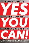 Yes You Can!: Your Guide to Becoming an Activist by Jane Drake, Ann Love (Paperback / softback, 2011)