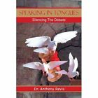 Speaking in Tongues Silencing The Debate 9781425920524 by Anthony Revis Book