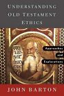 Understanding Old Testament Ethics: Approaches and Explorations by John Barton (Paperback, 2003)