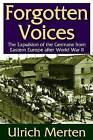 Forgotten Voices: The Expulsion of the German from Eastern Europe After World War II by Ulrich Merten (Microfilm, 2013)