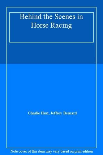 Behind the Scenes in Horse Racing,Charlie Hurt, Jeffrey Bernard