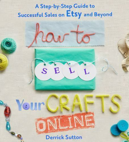 How To Sell Your Crafts Online A Step By Step Guide To Successful Sales On Etsy And Beyond By Derrick Sutton 2011 Trade Paperback For Sale Online Ebay