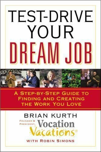 Test Drive Your Dream Job A Step By Step Guide To Finding And