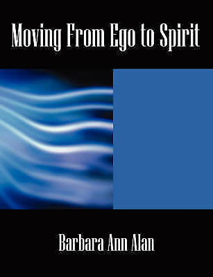 Moving From Ego to Spirit, Alan, Barbara Ann, New Book
