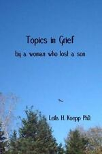 Topics in Grief : By a Woman Who Lost a Son by Leila Koepp (2012, Paperback)
