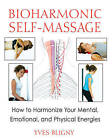 Bioharmonic Self-massage: How to Harmonize Your Mental, Emotional, and Physical Energies by Yves Bligny (Paperback, 2011)