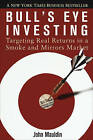 Bull's Eye Investing: Targeting Real Returns in a Smoke and Mirrors Market by John Mauldin (Paperback, 2005)
