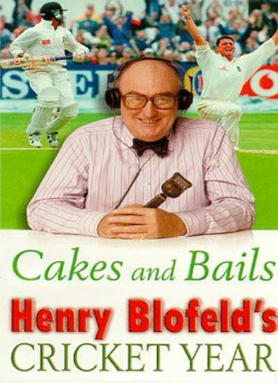Cakes and Bails: Henry Blofeld's Cricket Year By Henry Blofeld. 9780671018221