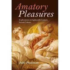 Amatorio placeres: Explorations in Siglo XVIII cultura sexual por Julie..