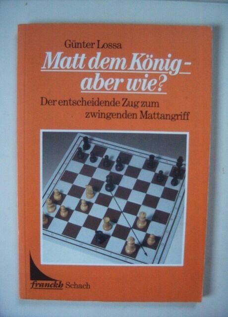 Schach - Matt dem König - aber wie? Günter Lossa, Franckh 1987