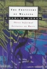 The Frontiers of Meaning : Three Informal Lectures on Music by Charles Rosen (1…