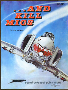 And Kill MiGs: Air to Air Combat in the Vietnam War by Lou Drendel-1st Ed-1974