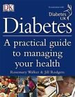 Diabetes: A Practical Guide to Managing Your Health by Rosemary Walker, Jill Rodgers (Hardback, 2004)